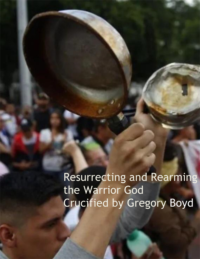 Resurrecting and Rearming the Warrior God Crucified by Gregory Boyd