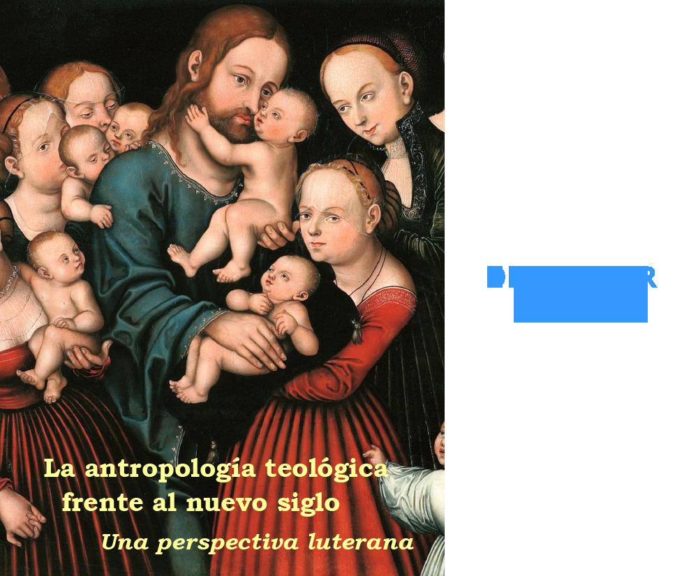 La antropología teológica frente al nuevo siglo: Una perspectiva luterana