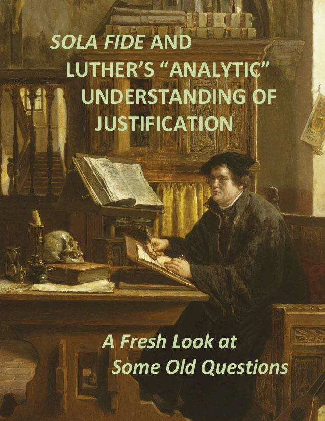 """Sola Fide and Luther's """"Analytic"""" Understanding of Justification"""