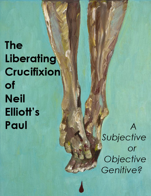 The Liberating Crucifixion of Neil Elliott's Paul: A Subjective or Objective Genitive?