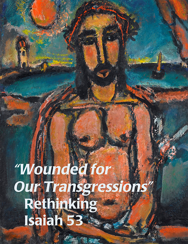 """""""Wounded for Our Transgressions"""": Rethinking Isaiah 53"""