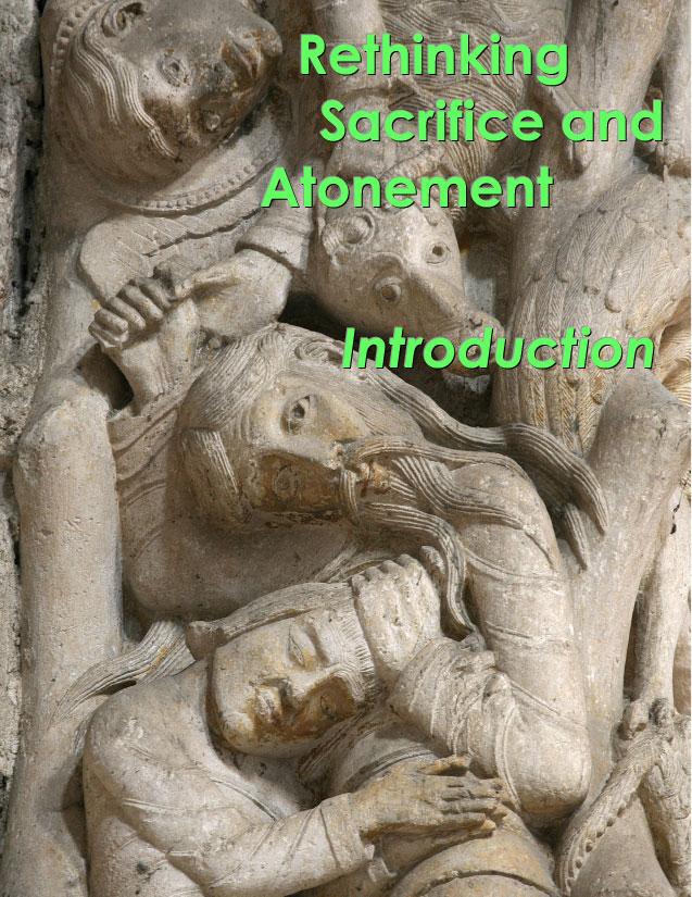 Rethinking Sacrifice and Atonement: Introduction