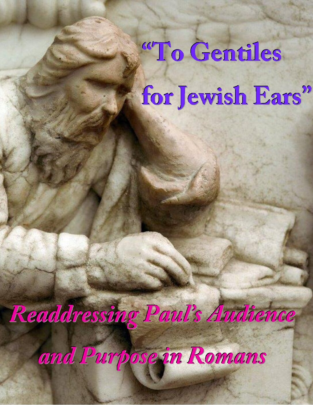 """""""To Gentiles for Jewish Ears"""": Readdressing Paul's Audience and Purpose in Romans"""